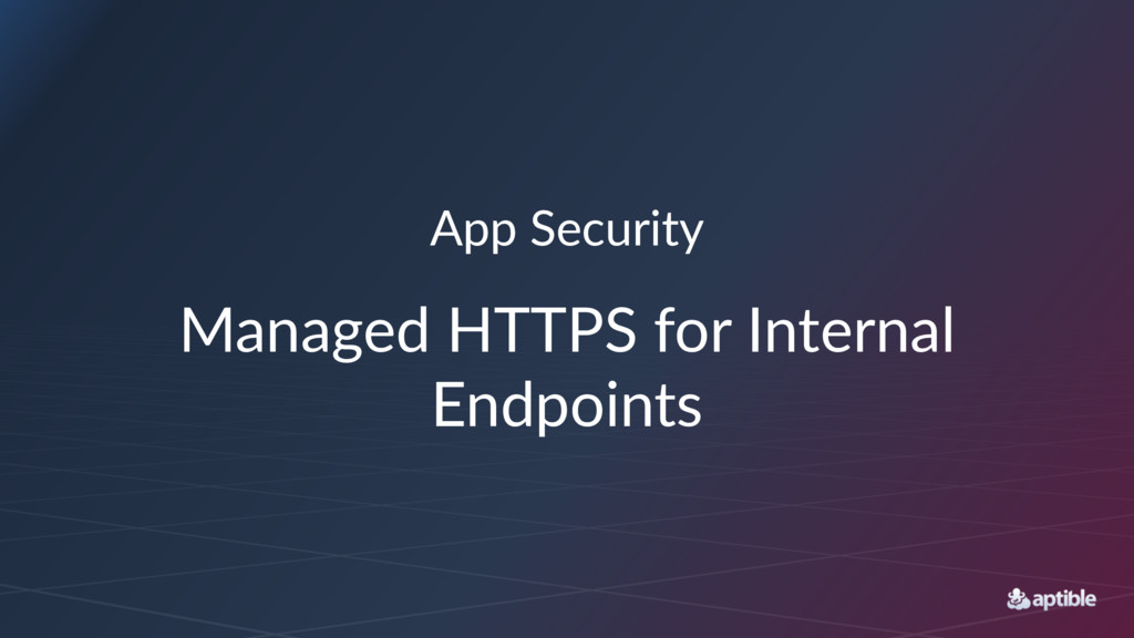 App#Security Managed'HTTPS'for'Internal' Endpoi...