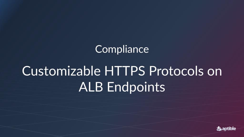 Compliance Customizable-HTTPS-Protocols-on- ALB...