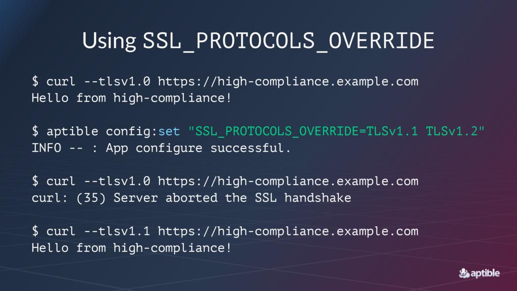 Using&SSL_PROTOCOLS_OVERRIDE $ curl --tlsv1.0 h...
