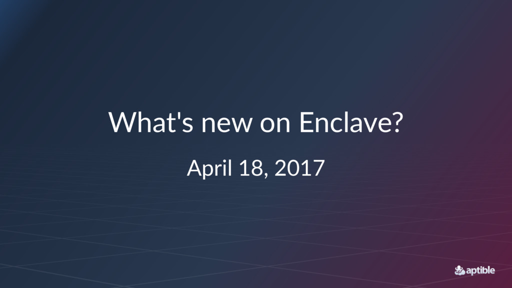 What's'new'on'Enclave? April&18,&2017