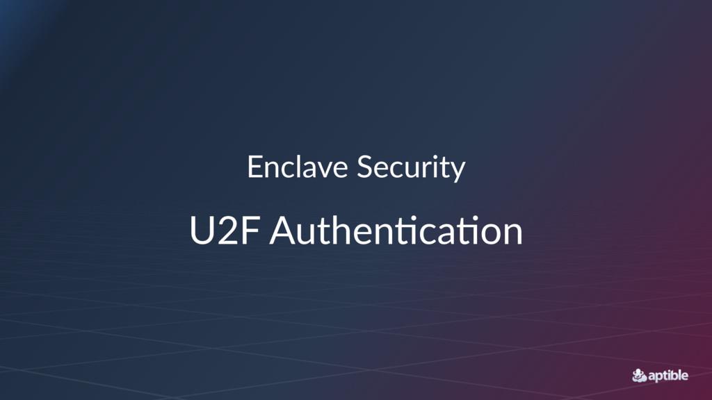 Enclave(Security U2F$Authen+ca+on