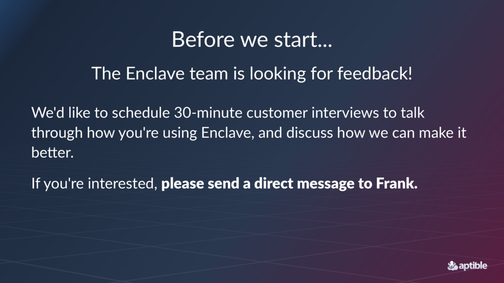 Before&we&start... The$Enclave$team$is$looking$...