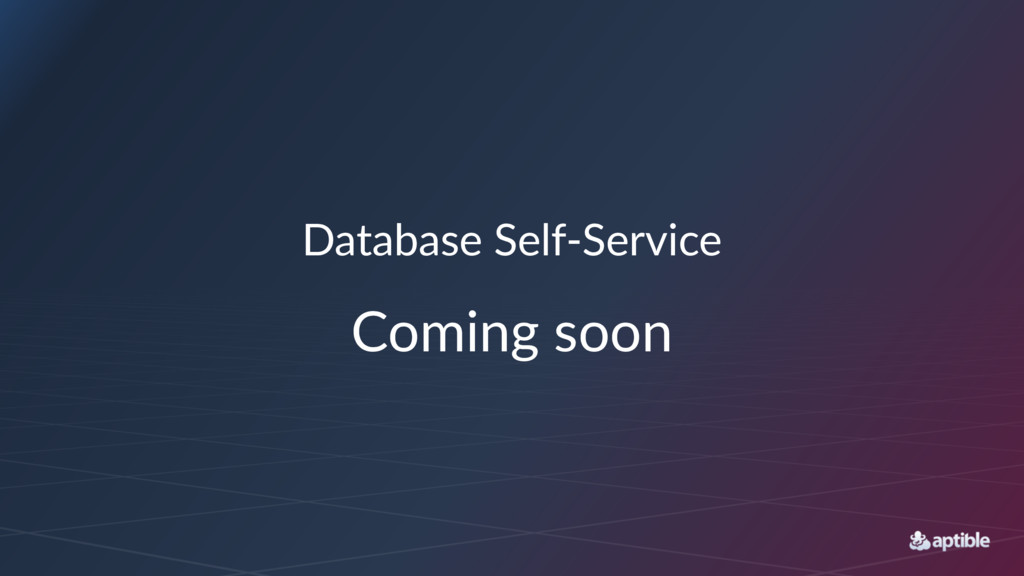Database'Self+Service Coming'soon