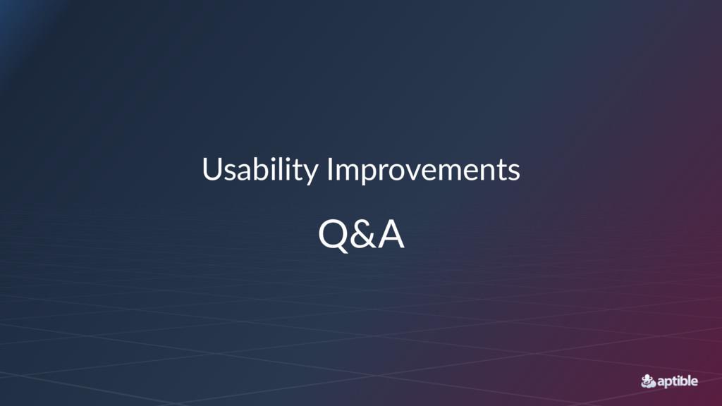 Usability)Improvements Q&A