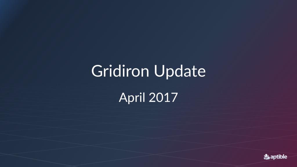 Gridiron'Update April&2017