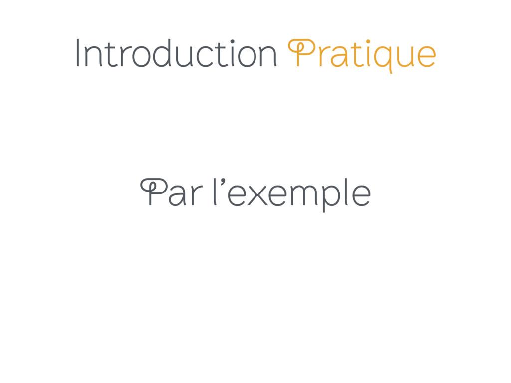 Introduction Pratique Par l'exemple