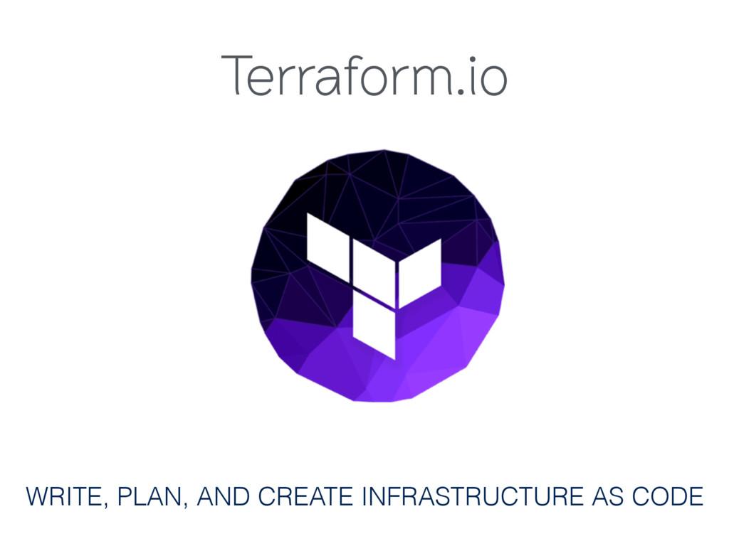 Terraform.io WRITE, PLAN, AND CREATE INFRASTRUC...