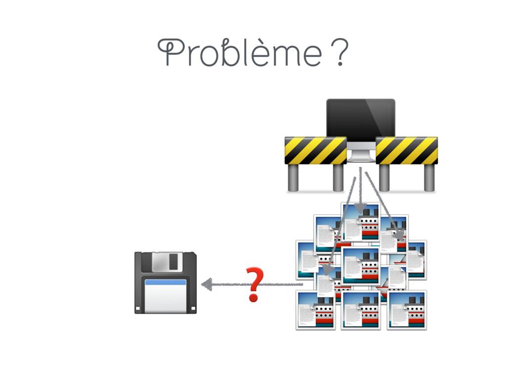 Problème ?            ❓