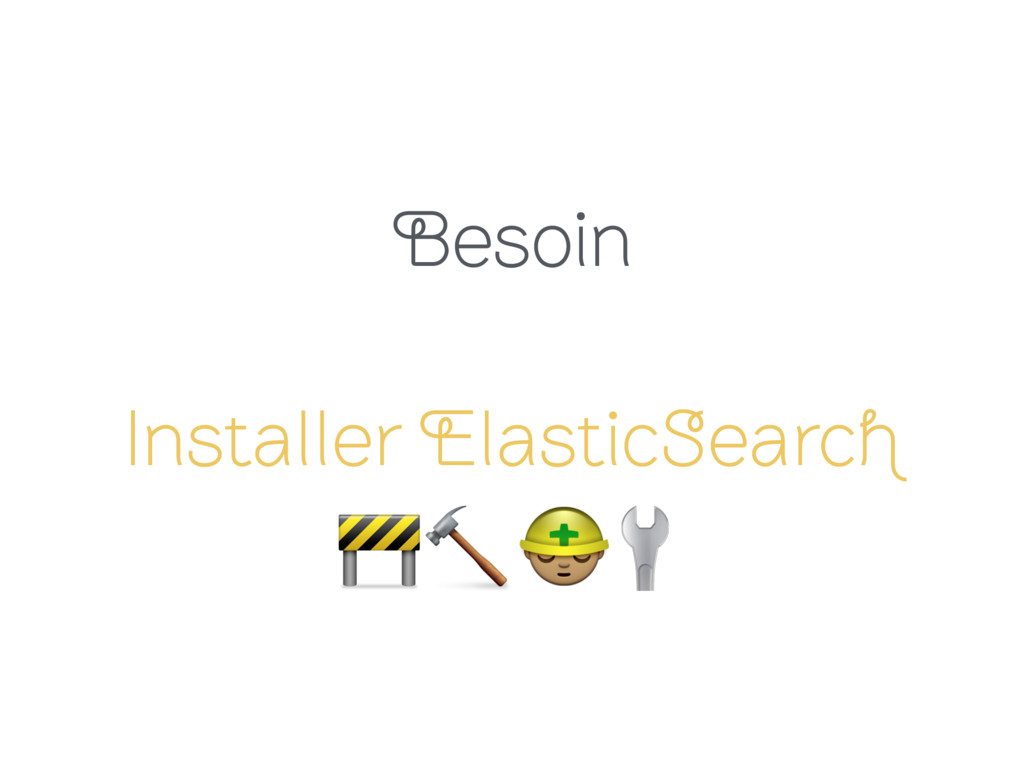Besoin Installer ElasticSearch   (