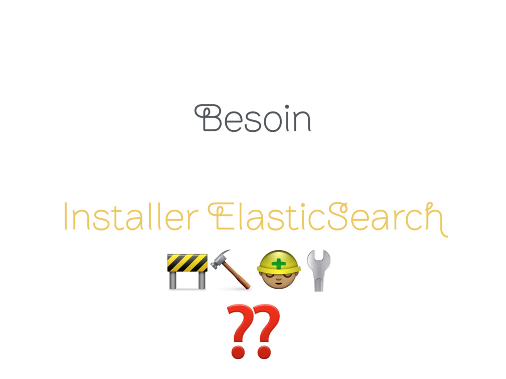 Besoin Installer ElasticSearch   ( ❓ ❓