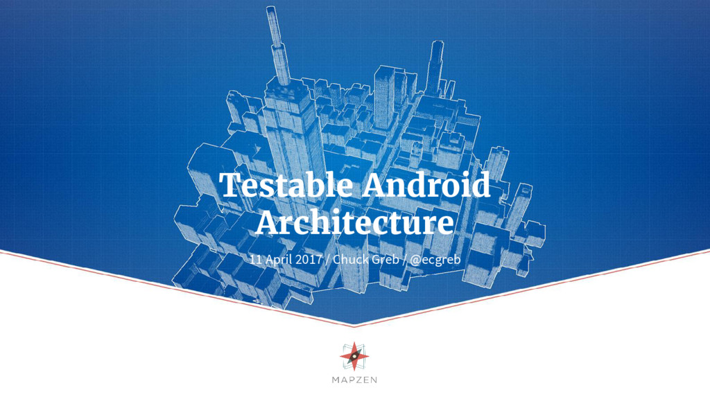 Testable Android Architecture 11 April 2017 / C...