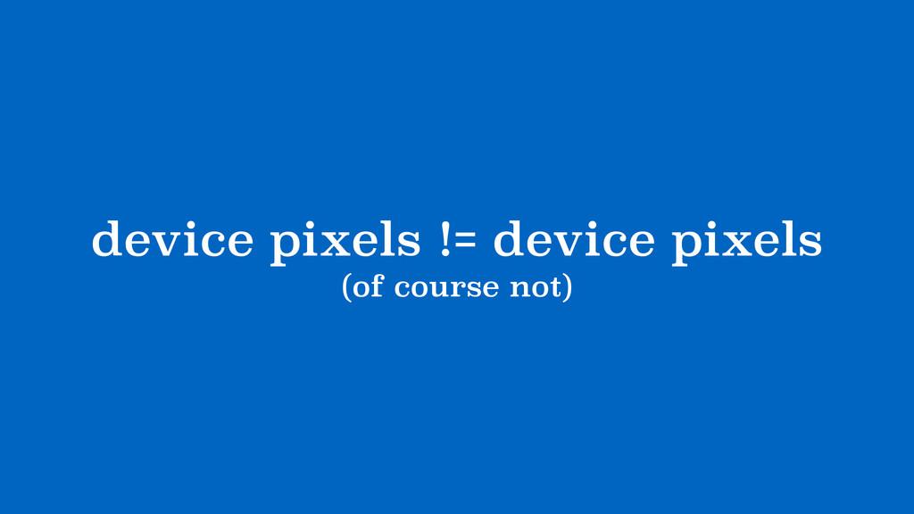 device pixels != device pixels (of course not)