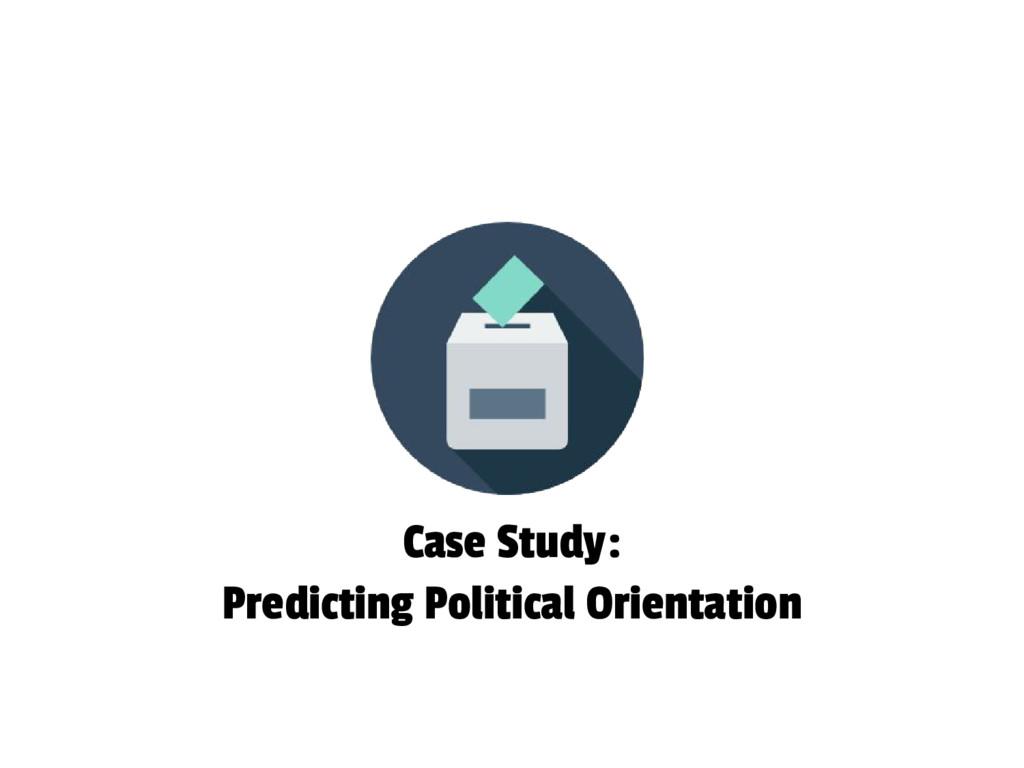 Case Study: Predicting Political Orientation