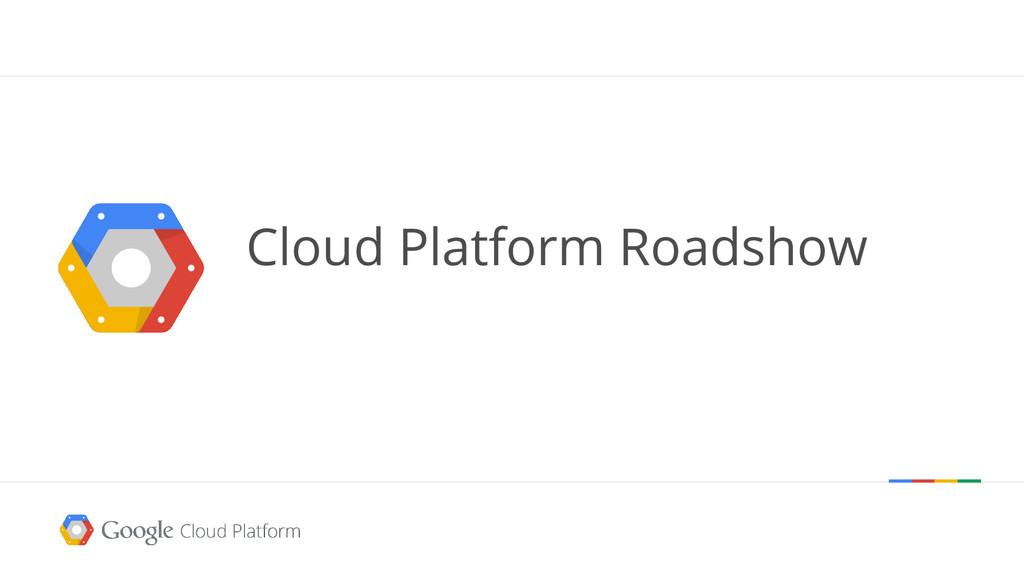 Cloud Platform Roadshow