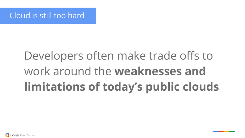 Cloud is still too hard Developers often make t...