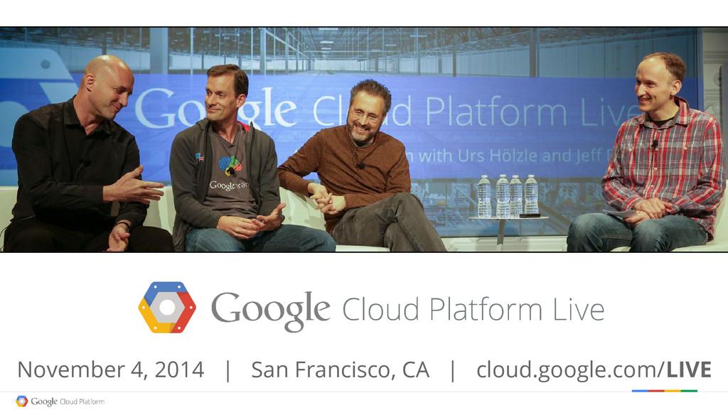 November 4, 2014 | San Francisco, CA | cloud.go...