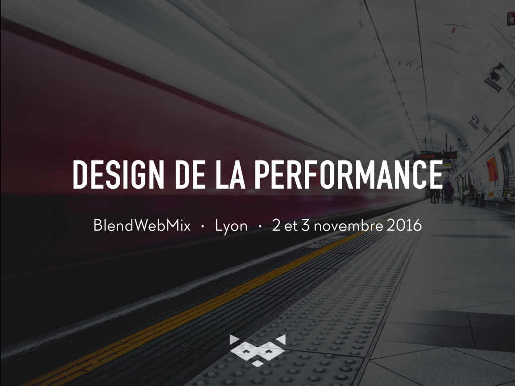 DESIGN DE LA PERFORMANCE BlendWebMix • Lyon • 2...