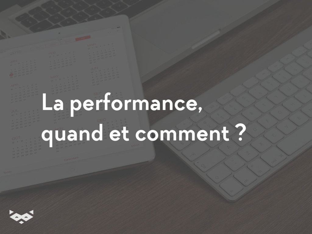 La performance, quand et comment ?