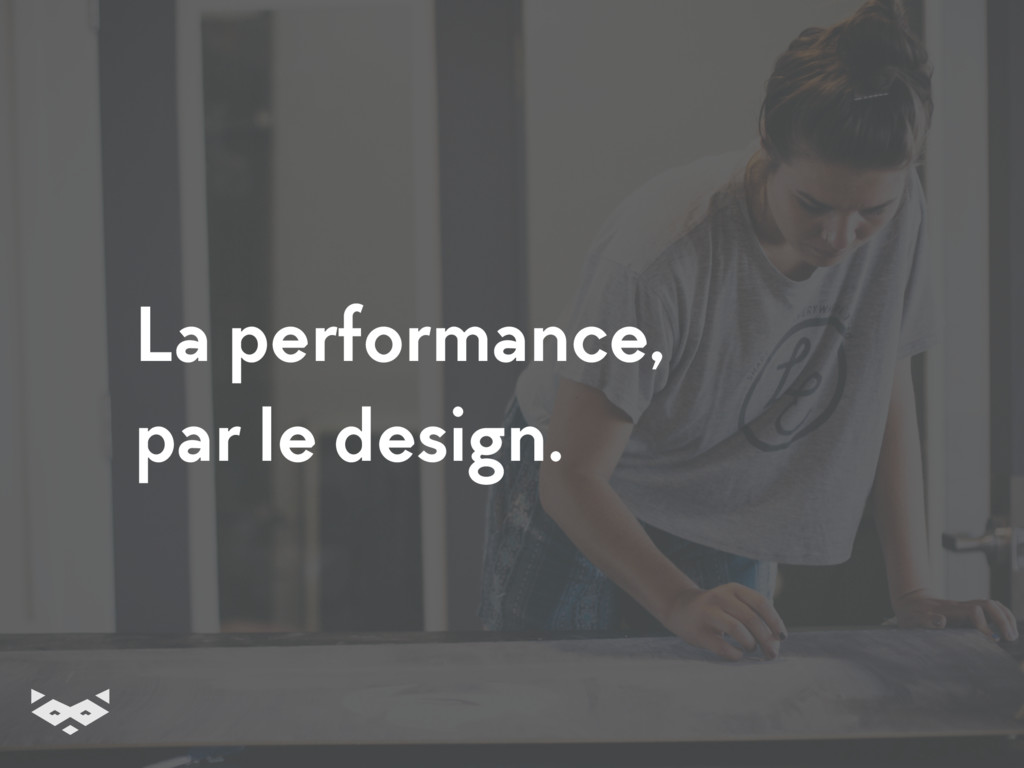 La performance, par le design.