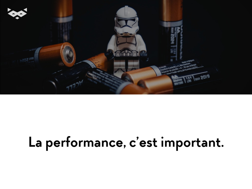 La performance, c'est important.