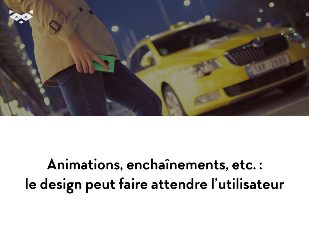 Animations, enchaînements, etc. : le design peu...
