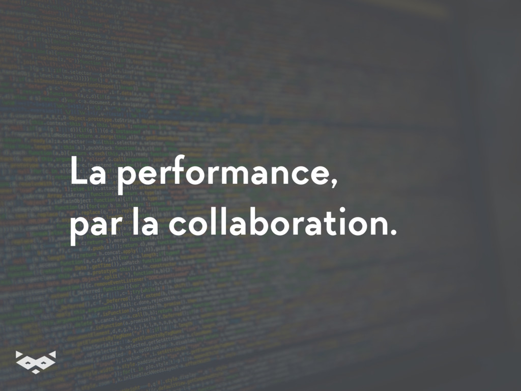 La performance, par la collaboration.