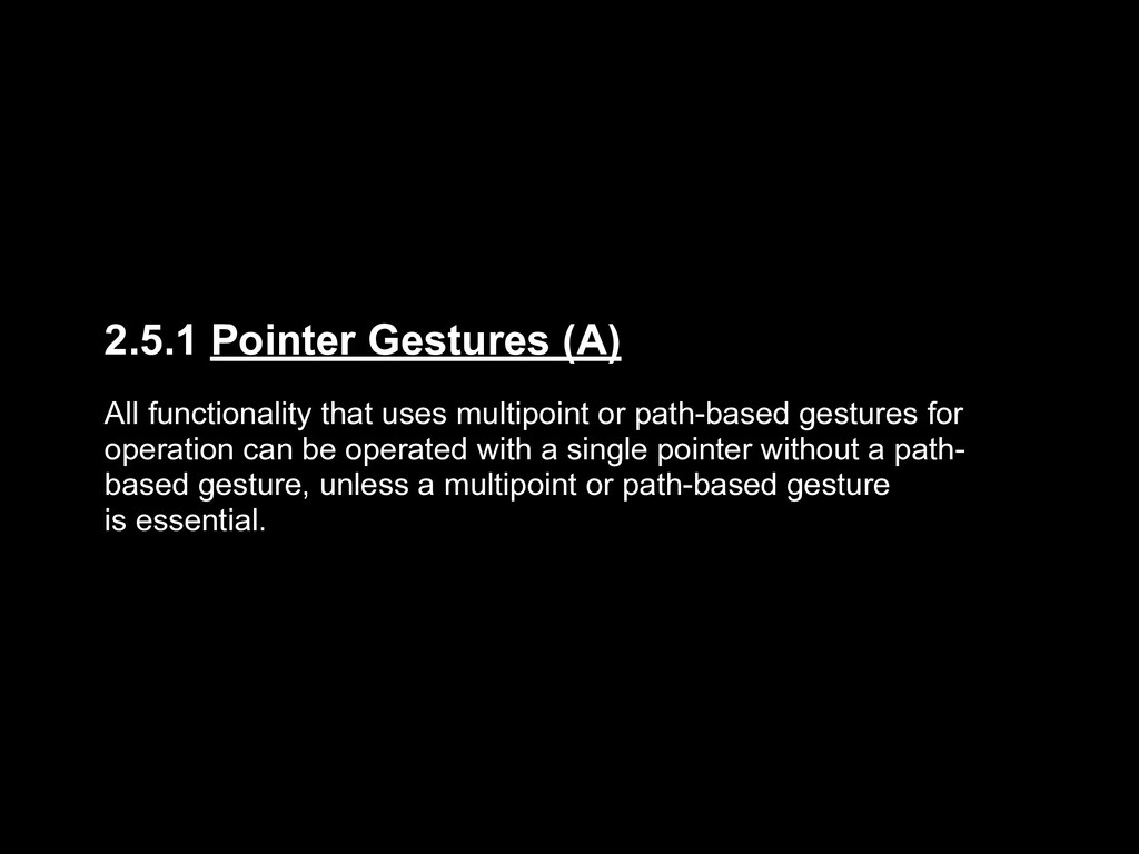 2.5.1 Pointer Gestures (A) All functionality th...