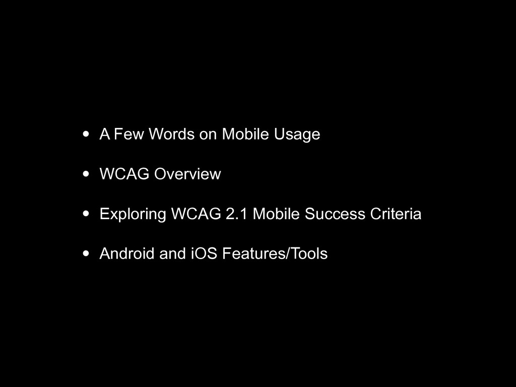 • A Few Words on Mobile Usage • WCAG Overview •...