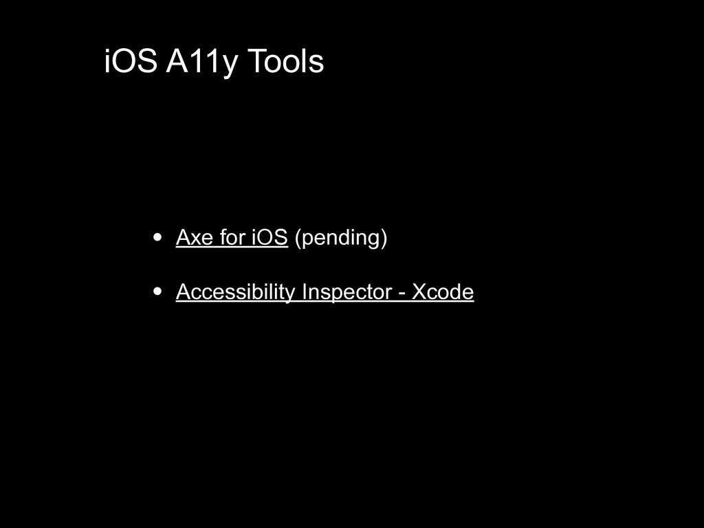 • Axe for iOS (pending) • Accessibility Inspect...