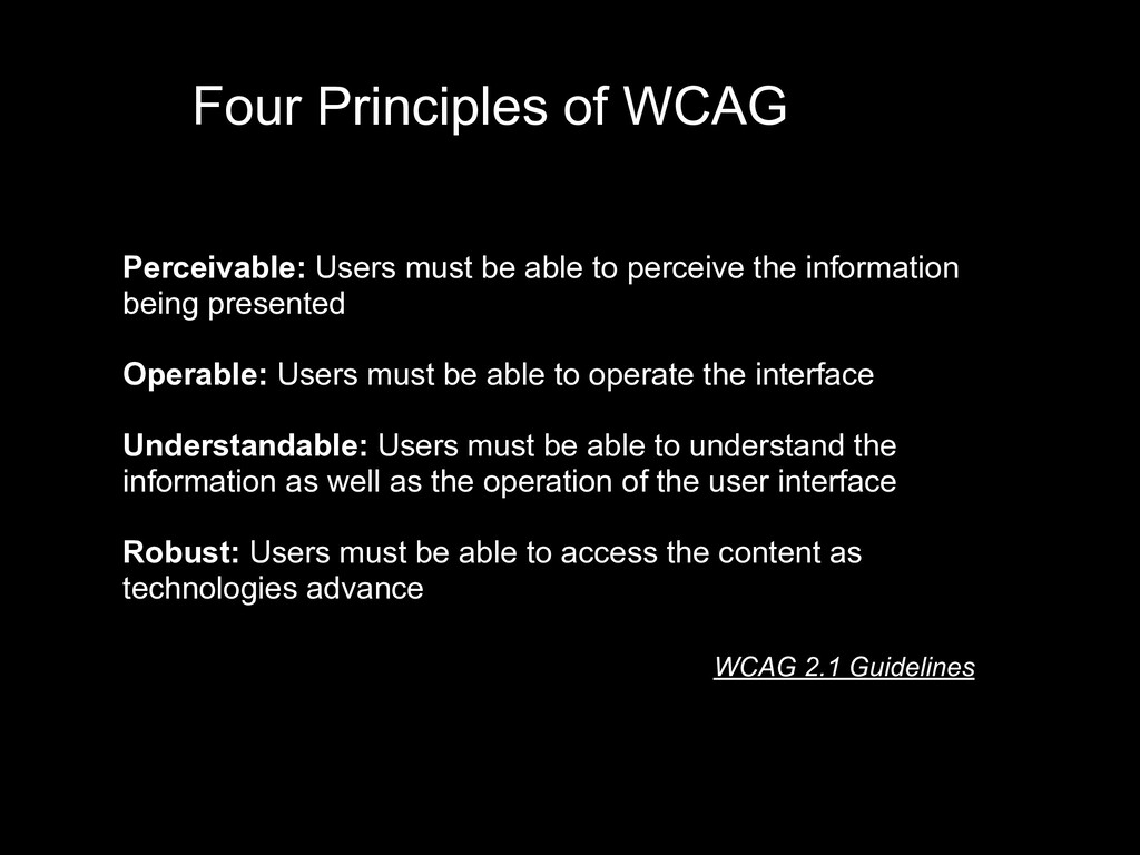Four Principles of WCAG Perceivable: Users must...