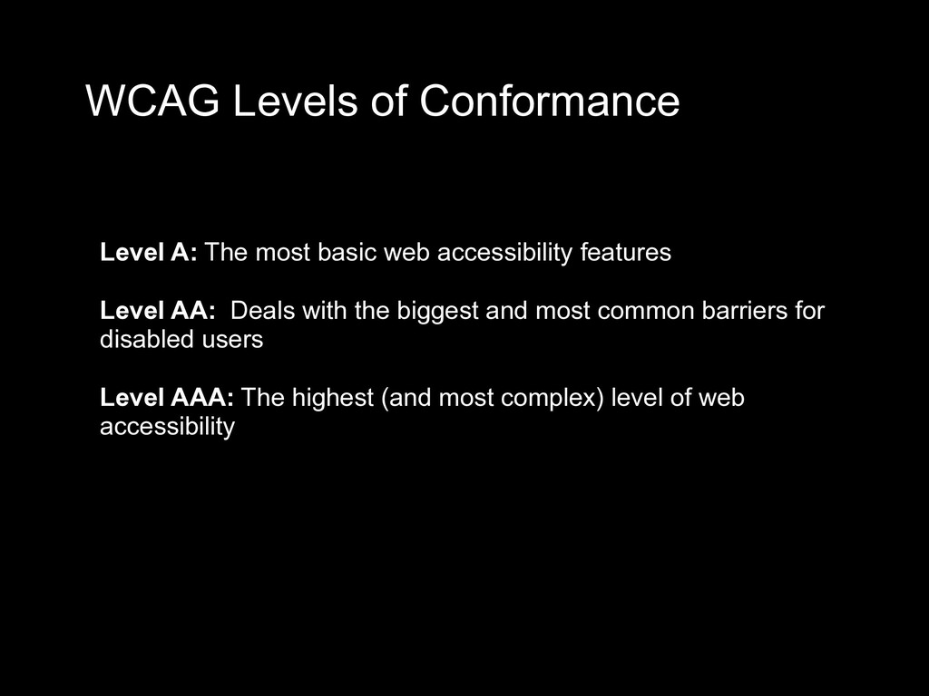 WCAG Levels of Conformance Level A: The most ba...