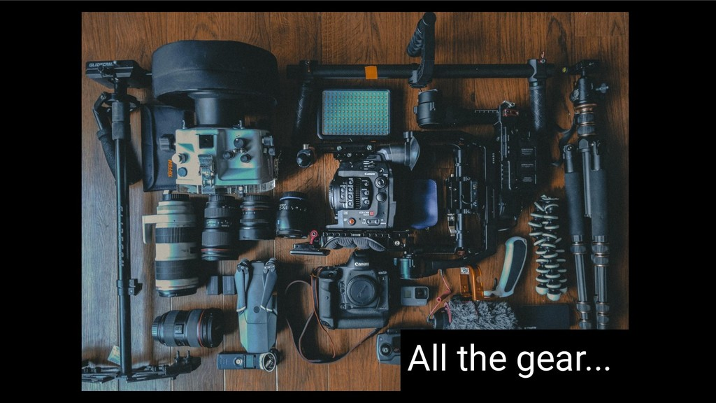 All the gear...