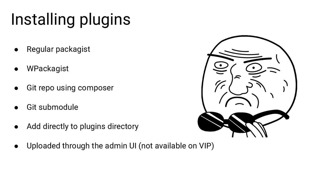 Installing plugins ● Regular packagist ● WPacka...