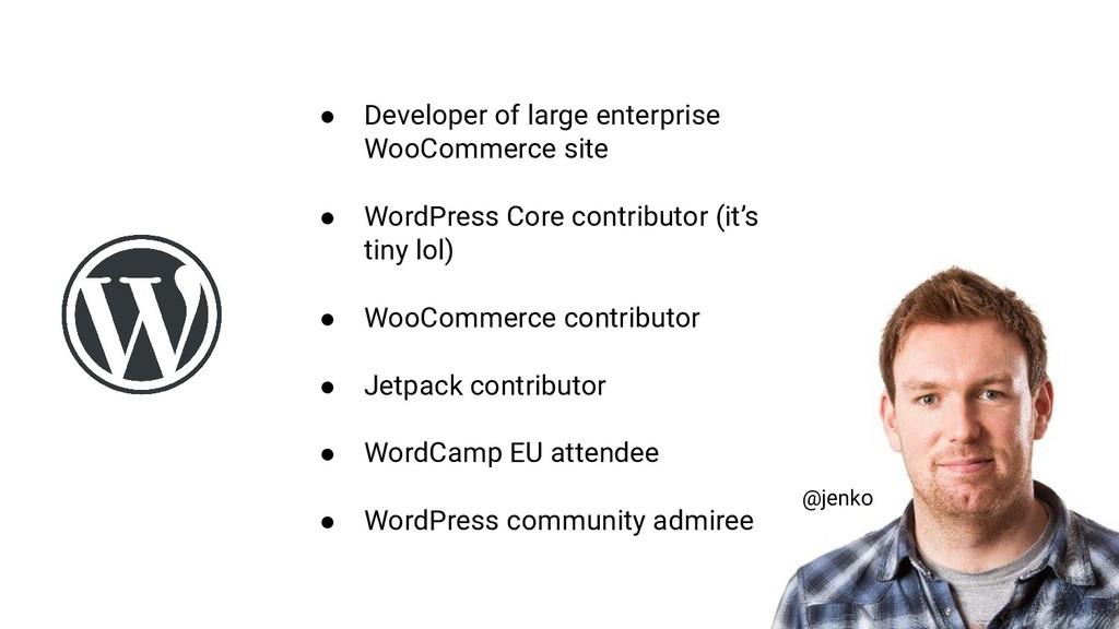 @jenko ● Developer of large enterprise WooComme...