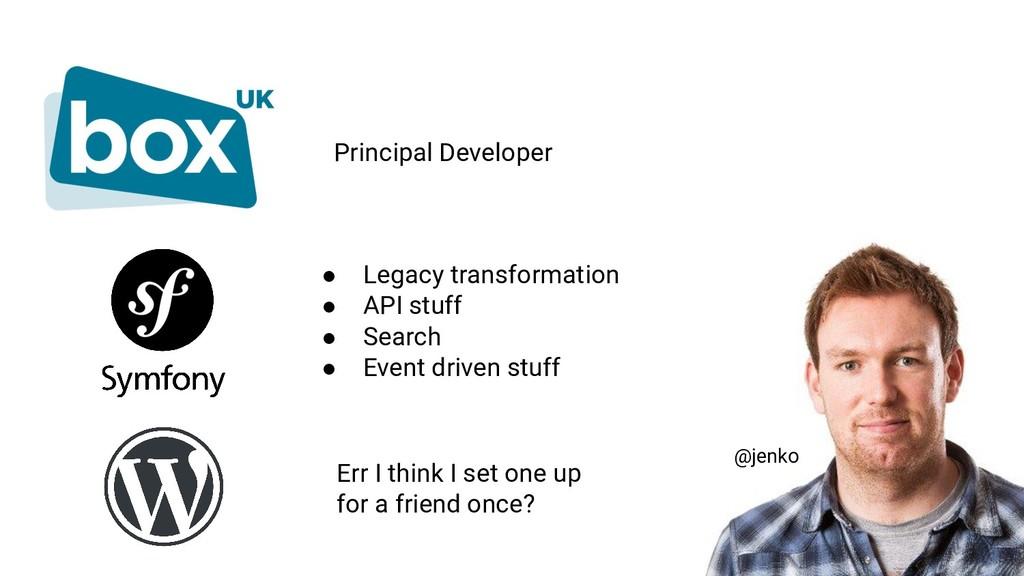 Principal Developer ● Legacy transformation ● A...