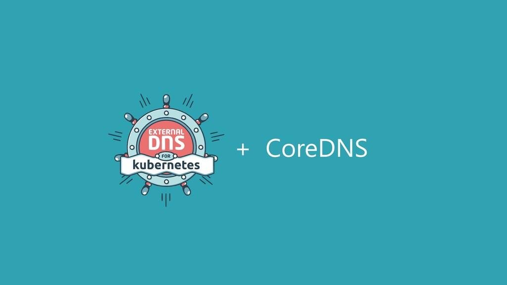 + CoreDNS