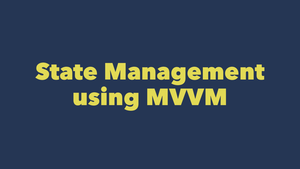 State Management using MVVM