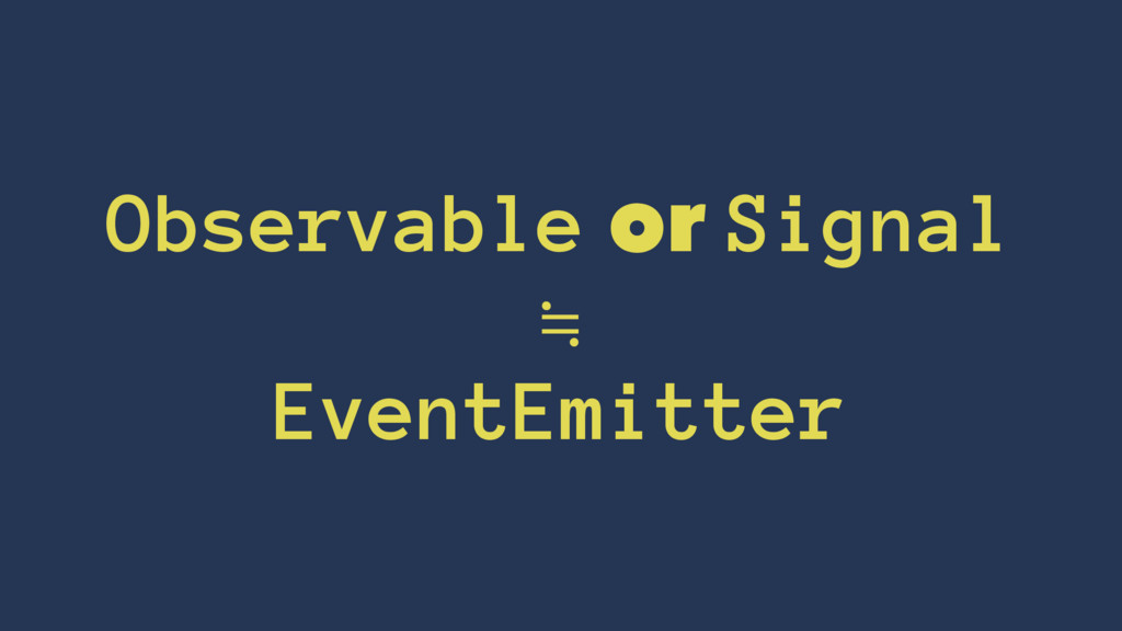 Observable or Signal ≒ EventEmitter