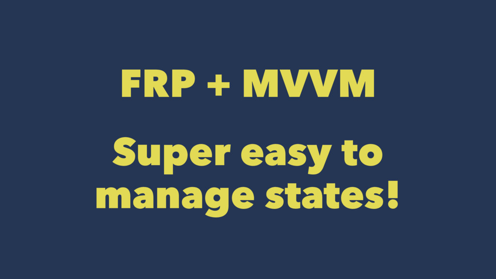 FRP + MVVM Super easy to manage states!