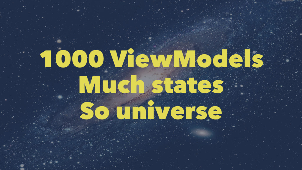 1000 ViewModels Much states So universe