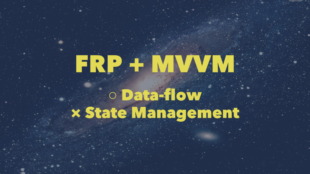 FRP + MVVM ○ Data-flow × State Management