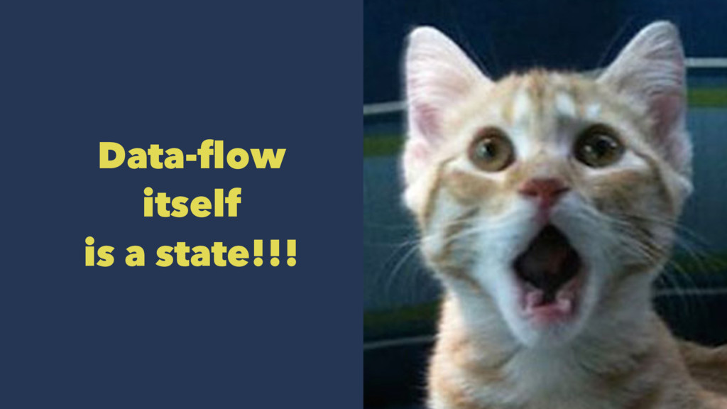 Data-flow itself is a state!!!