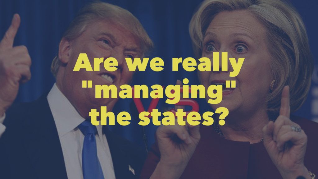 "Are we really ""managing"" the states?"