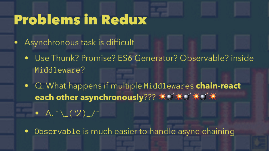 Problems in Redux • Asynchronous task is difficu...