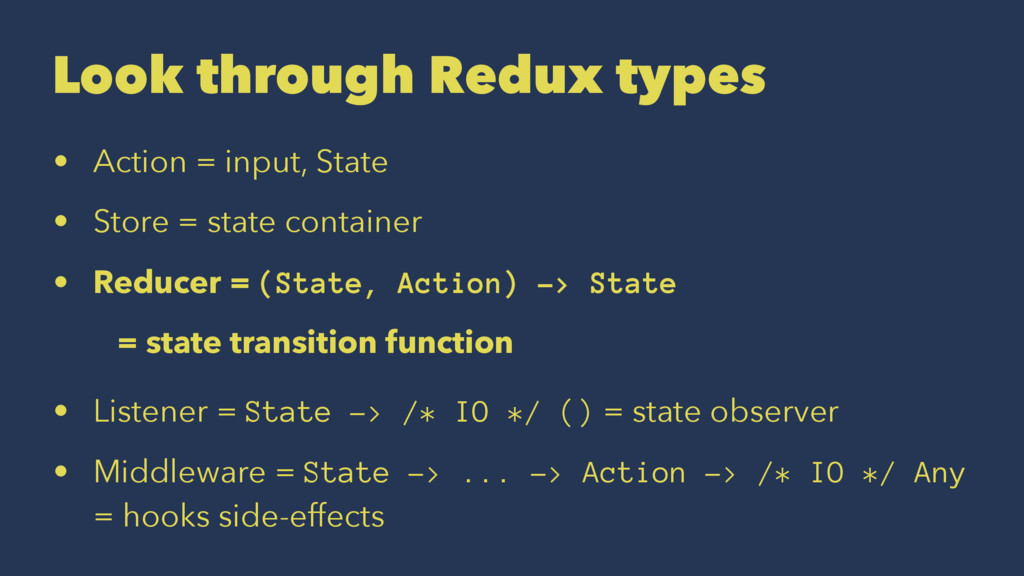 Look through Redux types • Action = input, Stat...