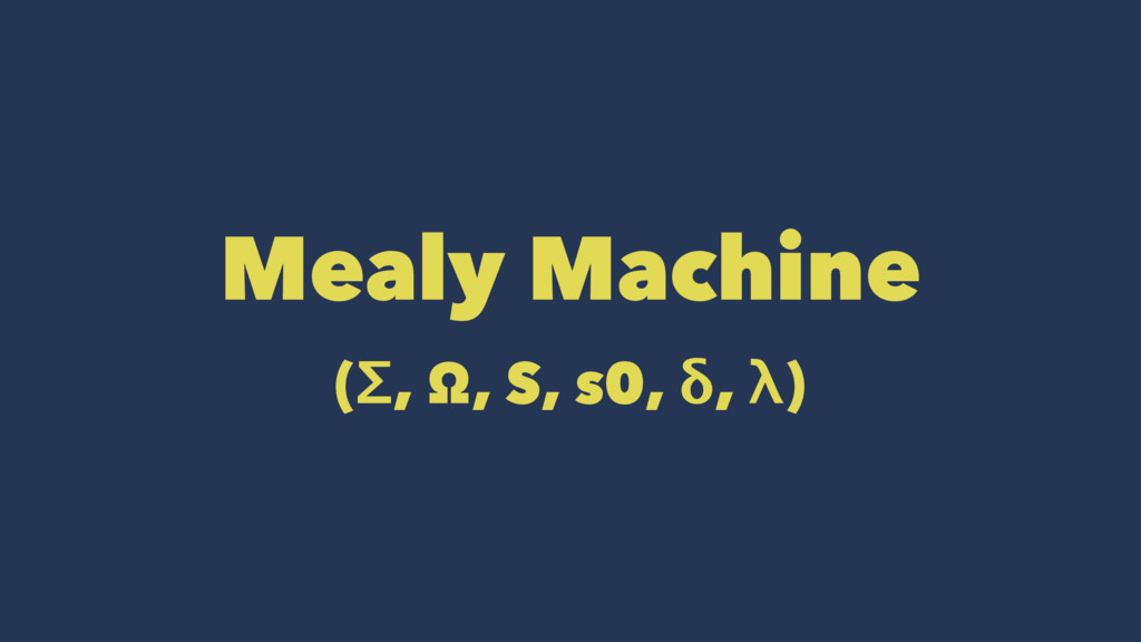 Mealy Machine (Σ, Ω, S, s0, δ, λ)