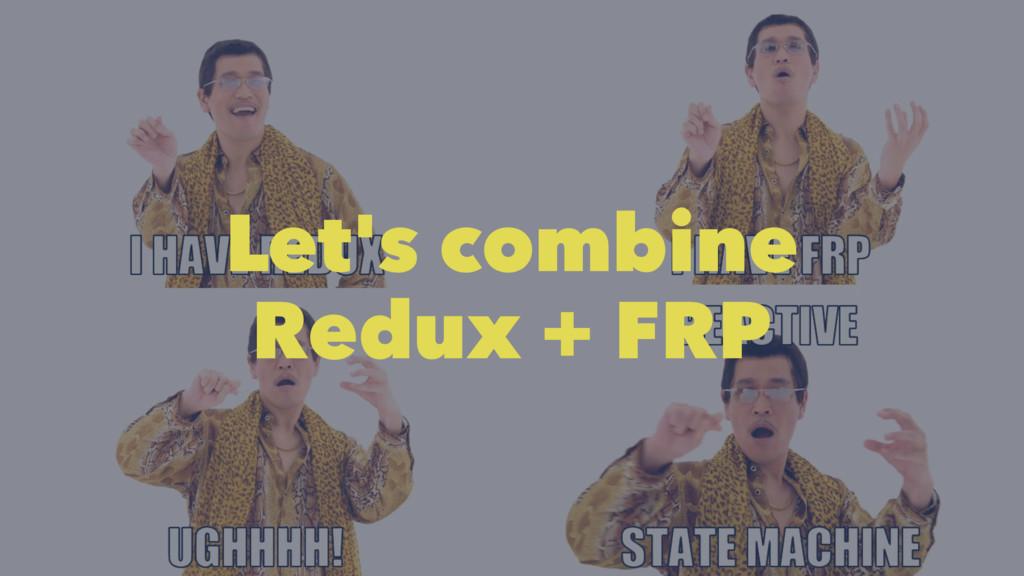 Let's combine Redux + FRP