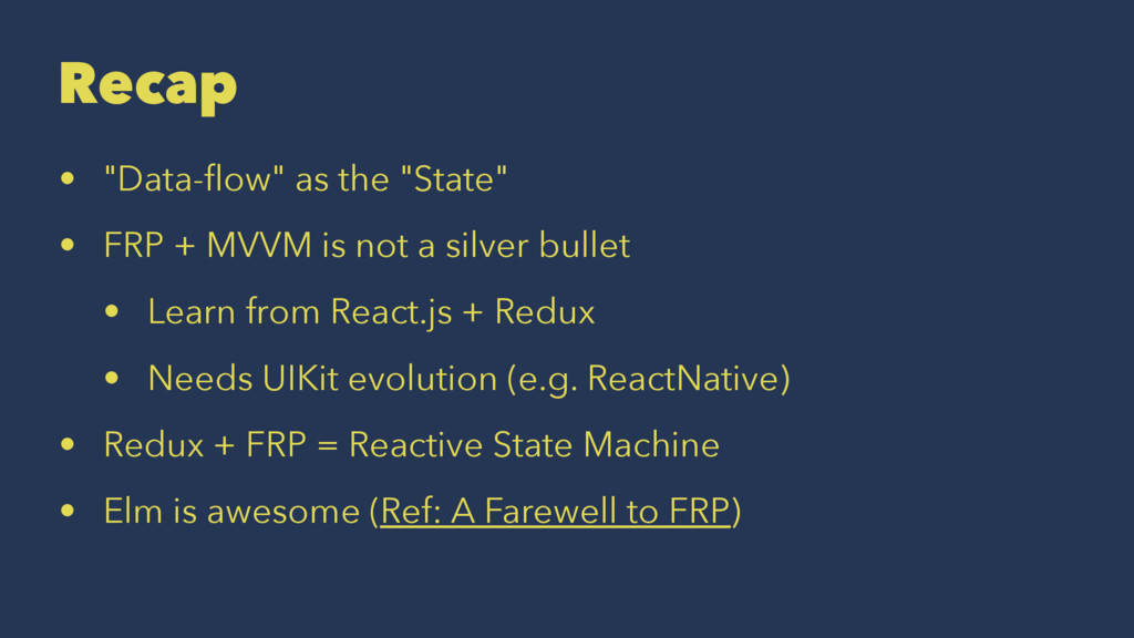"Recap • ""Data-flow"" as the ""State"" • FRP + MVVM ..."