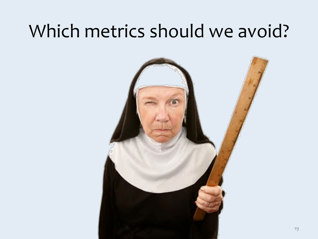 Which metrics should we avoid?  ...
