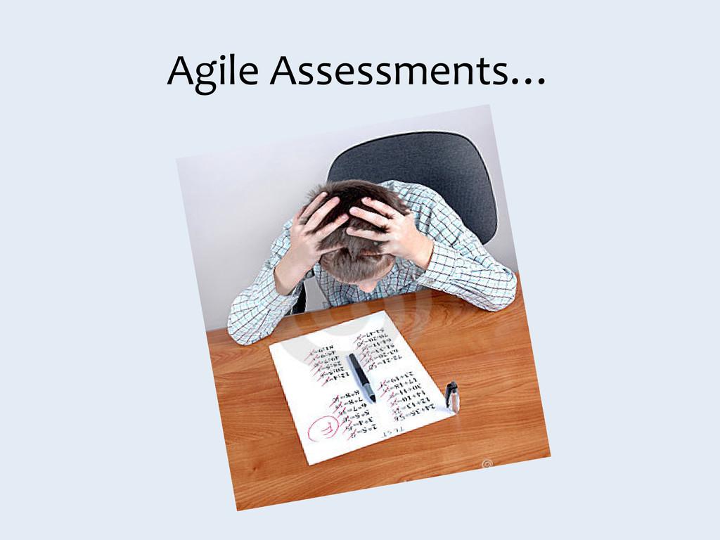 Agile Assessments…